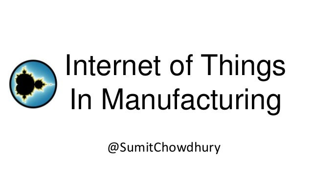 Internet of Things In Manufacturing @SumitChowdhury