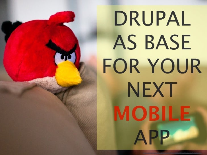DRUPAL AS BASEFOR YOUR  NEXT MOBILE   APP   http://www.flickr.com/photos/nchill4x4/5560435682/sizes/o/in/photostream/