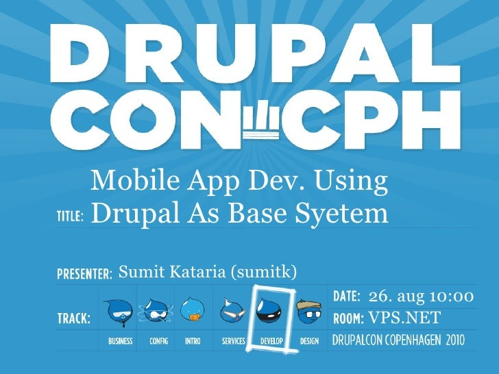 Mobile App Dev. UsingDrupal As Base Syetem Sumit Kataria (sumitk)                          26. aug 10:00                  ...