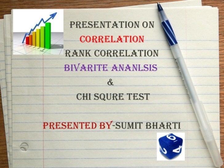 PRESENTATION ON      CORRELATION   RANK CORRELATION   BIVARITE ANANLSIS           &     CHI SQURE TESTPRESENTED BY-SUMIT B...