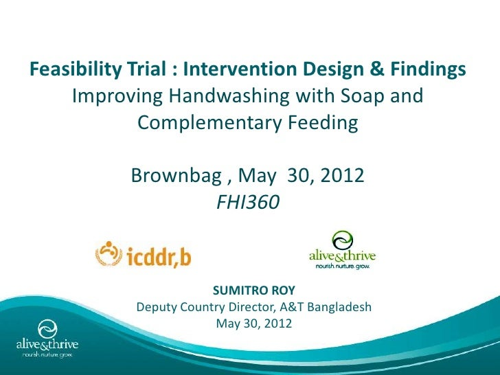 Feasibility Trial : Intervention Design & Findings    Improving Handwashing with Soap and             Complementary Feedin...