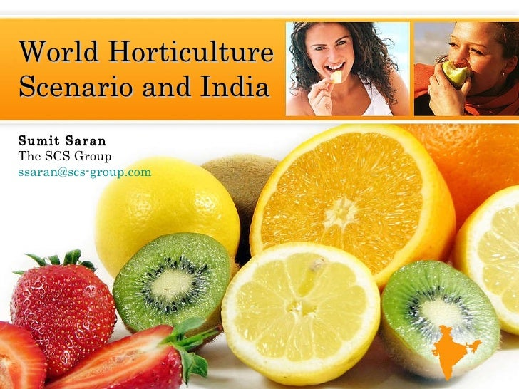Sumit Saran The SCS Group  [email_address]   World Horticulture Scenario and India