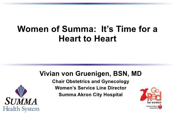 Women of Summa:  It's Time for a Heart to Heart Vivian von Gruenigen, BSN, MD Chair Obstetrics and Gynecology Women's Serv...