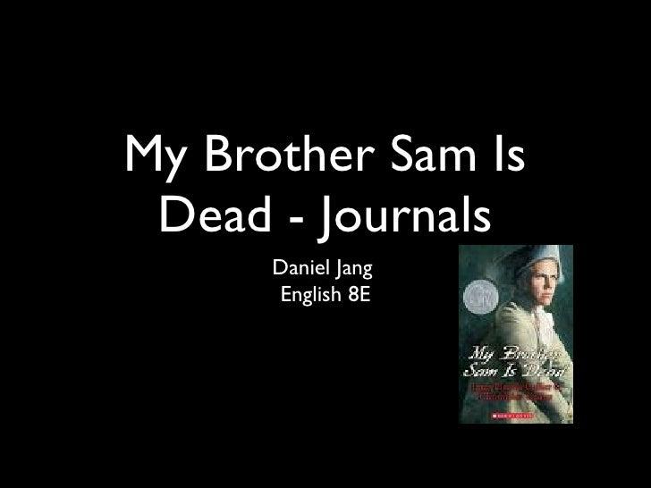 My Brother Sam Is Dead - Journals <ul><li>Daniel Jang  </li></ul><ul><li>English 8E </li></ul>