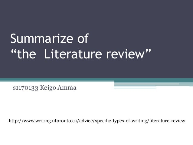 "Summarize of""the Literature review"" s1170133 Keigo Ammahttp://www.writing.utoronto.ca/advice/specific-types-of-writing/lit..."
