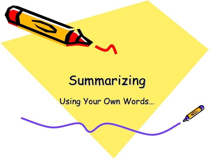 Summarizing Using Your Own Words…