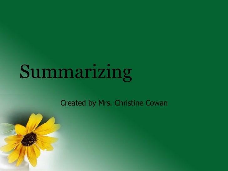Summarizing Created by Mrs. Christine Cowan