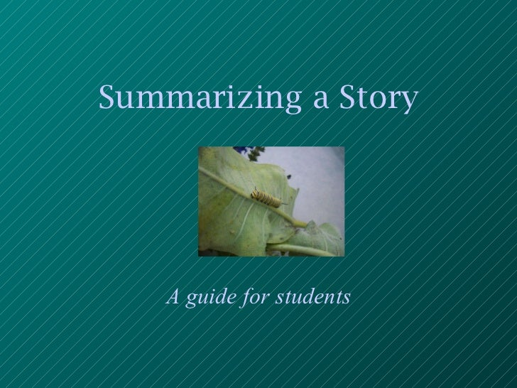 Summarizing a Story A guide for students