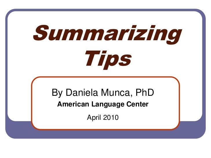 Summarizing Tips<br />By Daniela Munca, PhD <br />American Language Center<br />April 2010<br />