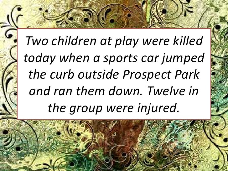 Two children at play were killed today when a sports car jumped the curb outside Prospect Park and ran them down. Twelve i...