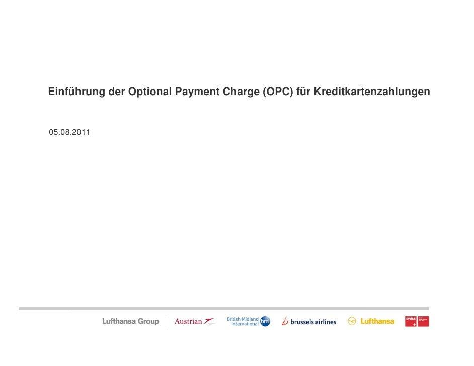 Einführung der Optional Payment Charge (OPC) für Kreditkartenzahlungen   05.08.2011Seite 0
