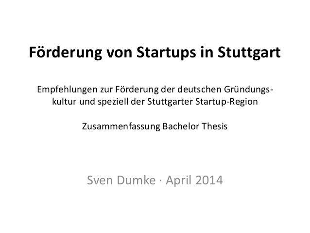 Förderung von Startups in Stuttgart Empfehlungen zur Förderung der deutschen Gründungs- kultur und speziell der Stuttgarte...