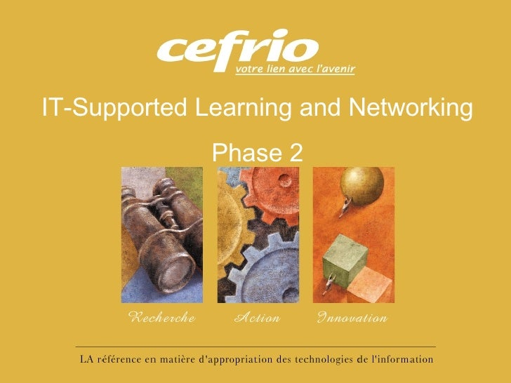 Centre de liaison et de transfert 6 juillet 2004 IT-Supported Learning and Networking Phase 2