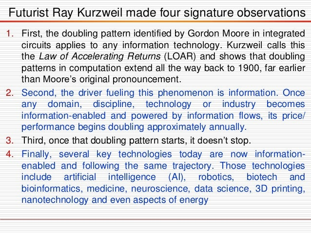 1. First, the doubling pattern identified by Gordon Moore in integrated circuits applies to any information technology. Ku...