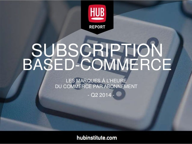 SUBSCRIPTION BASED-COMMERCE LES MARQUES À L'HEURE DU COMMERCE PAR ABONNEMENT - Q2 2014 -