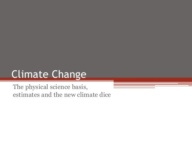 Climate Change The physical science basis, estimates and the new climate dice