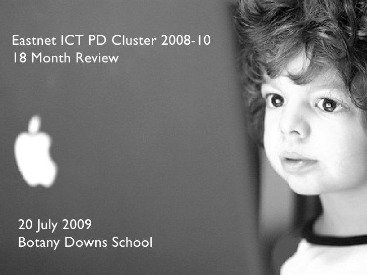 Eastnet ICT PD Cluster 2008-10 18 Month Review     20 July 2009 Botany Downs School