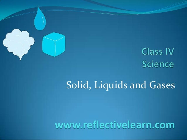 Solid, Liquids and Gases www.reflectivelearn.com