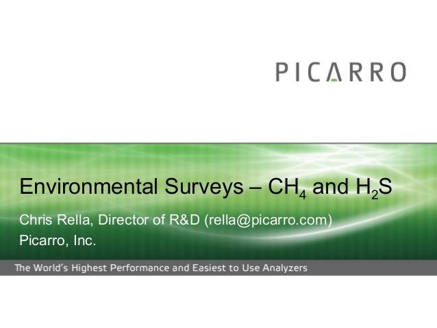 Environmental Surveys – CH4 and H2S Chris Rella, Director of R&D (rella@picarro.com) Picarro, Inc.