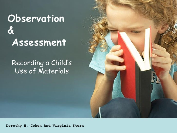Observation &  Assessment   Recording a Child's    Use of Materials     Dorothy H. Cohen And Virginia Stern