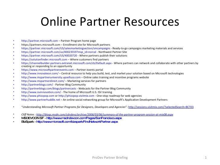 Online Partner Resources <ul><li>http://partner.microsoft.com  – Partner Program home page </li></ul><ul><li>https://partn...