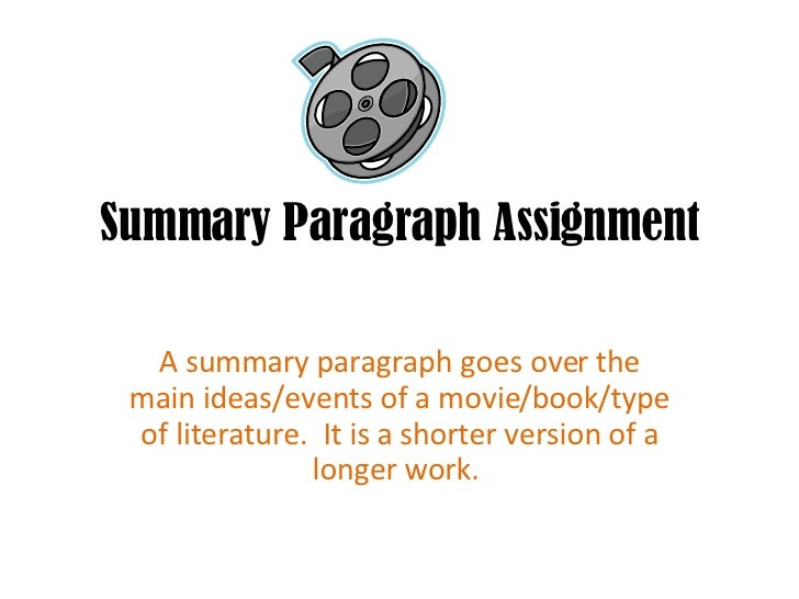 Summary Paragraph Assignment A summary paragraph goes over the main ideas/events of a movie/book/type of literature.  It i...