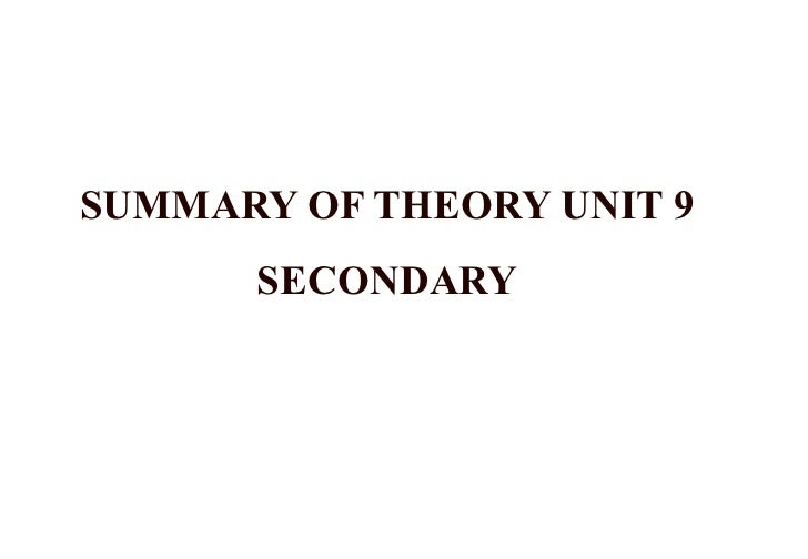 SUMMARY OF THEORY UNIT 9      SECONDARY