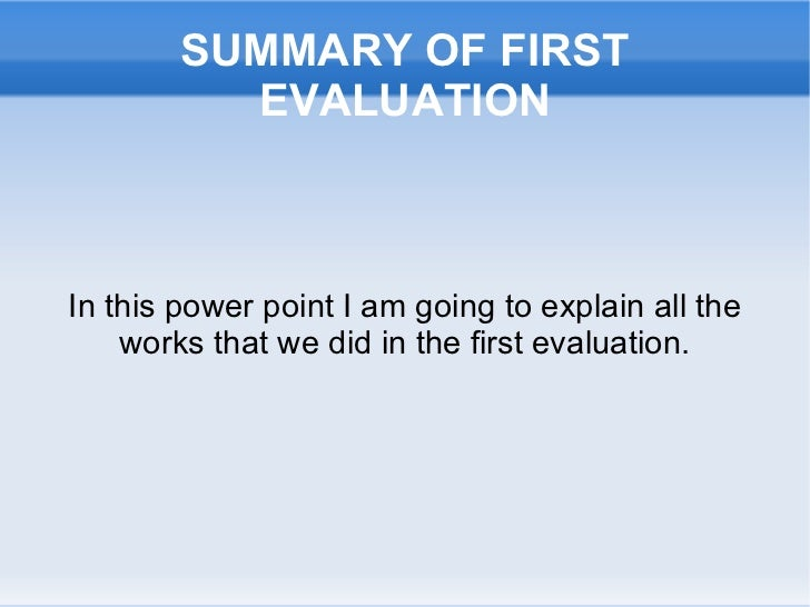 SUMMARY OF FIRST EVALUATION In this power point I am going to explain all the works that we did in the first evaluation.