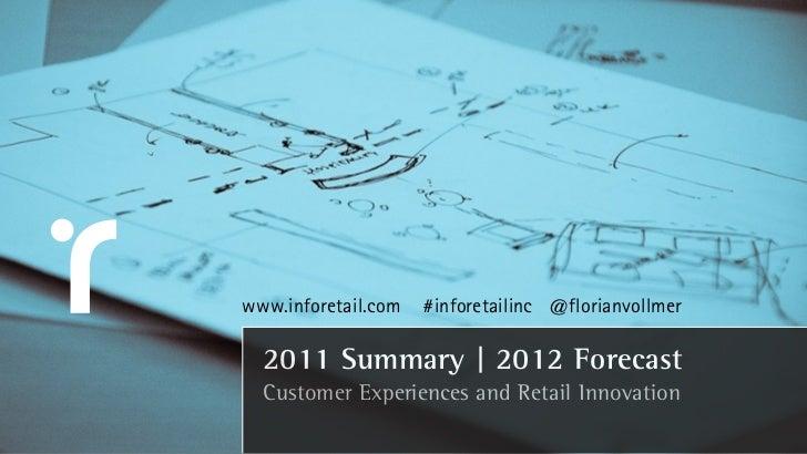 www.inforetail.com   #inforetailinc @florianvollmer  2011 Summary | 2012 Forecast  Customer Experiences and Retail Innovat...