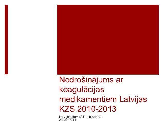 Nodrošinājums ar koagulācijas medikamentiem Latvijas KZS 2010-2013 Latvijas Hemofilijas biedrība 23.02.2014.