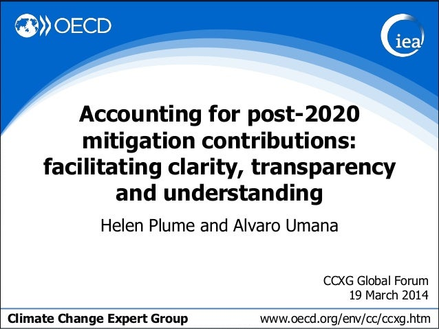 Climate Change Expert Group www.oecd.org/env/cc/ccxg.htm Helen Plume and Alvaro Umana Accounting for post-2020 mitigation ...