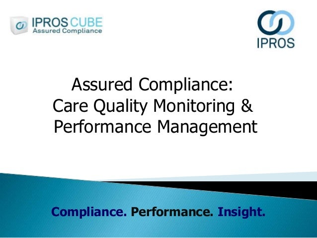 Compliance. Performance. Insight. Assured Compliance: Care Quality Monitoring & Performance Management