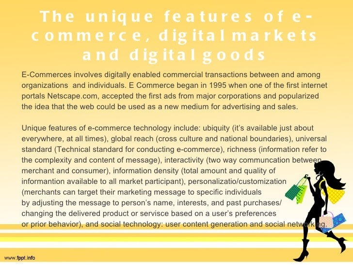ecommerce digital markets digital goods • what are the unique features of e-commerce, digital markets chapter 9 e-commerce: digital markets, digital goods 929 copyright © 2011 pearson education, inc.