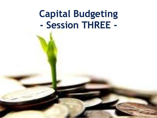 Capital Budgeting- Session THREE -
