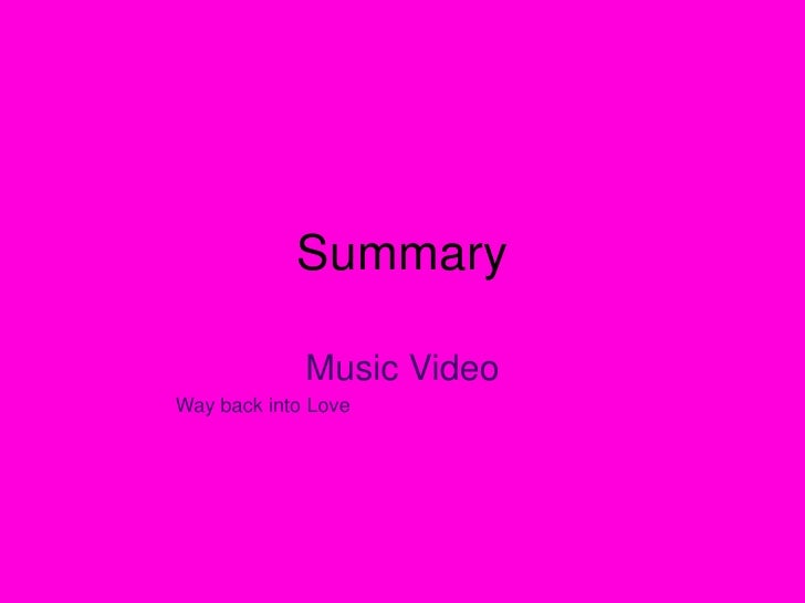 Summary<br />Music Video<br />Way back into Love<br />