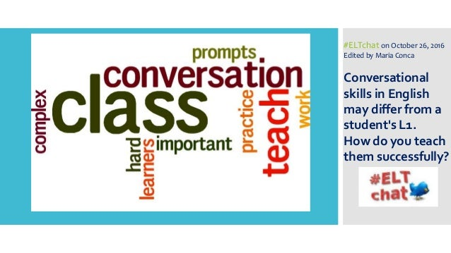 #ELTchat on October 26, 2016 Edited by Maria Conca Conversational skills in English may differ from a student's L1. How do...