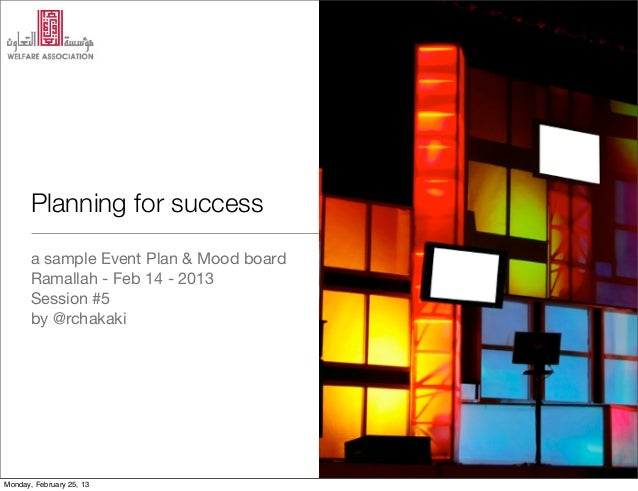 Planning for success       a sample Event Plan & Mood board       Ramallah - Feb 14 - 2013       Session #5       by @rcha...