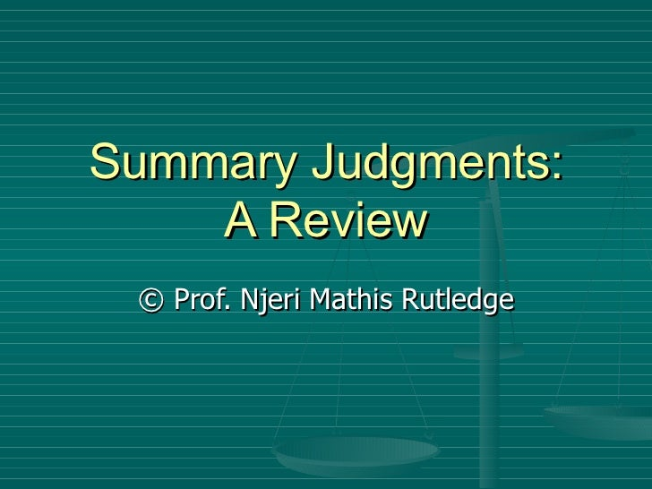 Summary Judgments: A Review © Prof. Njeri Mathis Rutledge