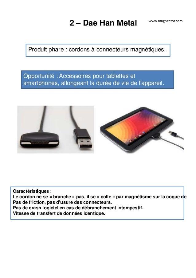 2 – Dae Han Metal Produit phare : cordons à connecteurs magnétiques. Opportunité : Accessoires pour tablettes et smartphon...