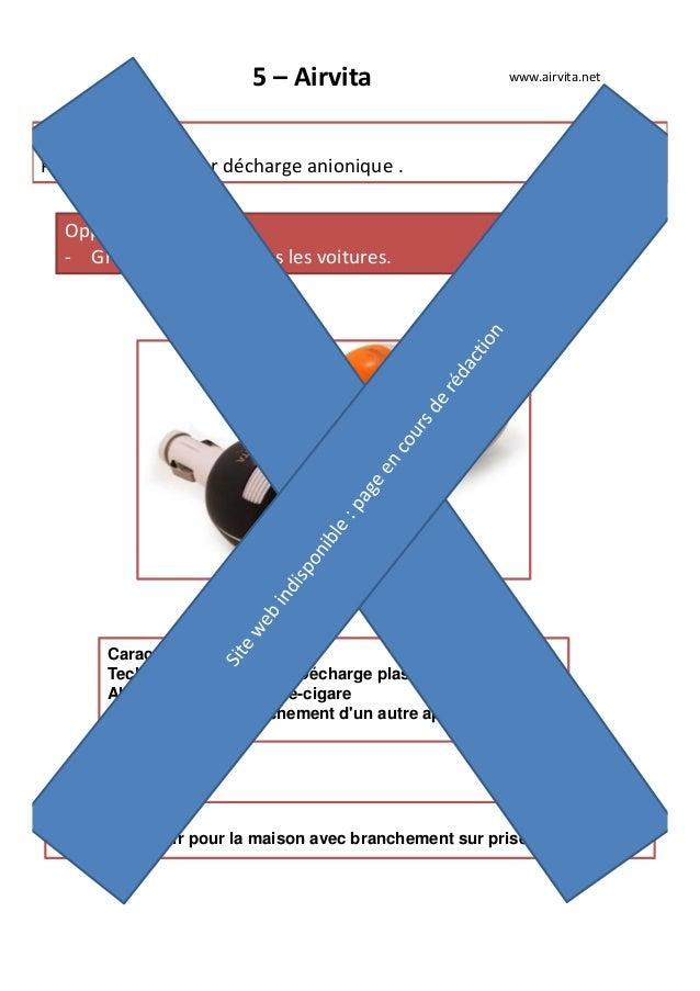 5 – Airvita Produit phare : Purificateur d'air par décharge anionique . Opportunité : - Grande efficacité dans les voiture...