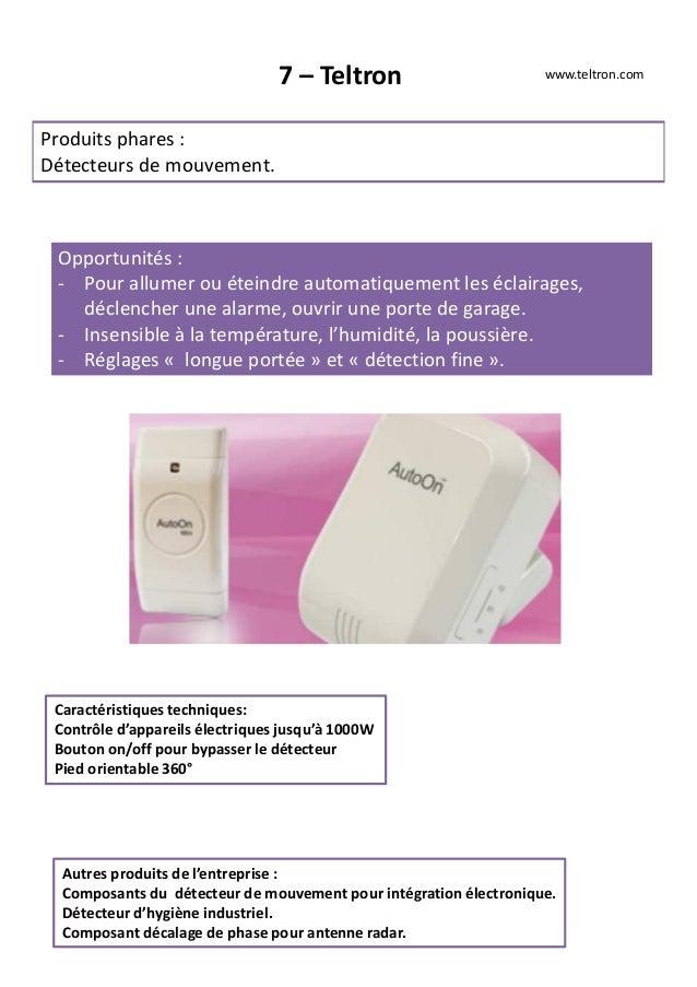 7 – Teltron Produits phares : Détecteurs de mouvement. Opportunités : - Pour allumer ou éteindre automatiquement les éclai...