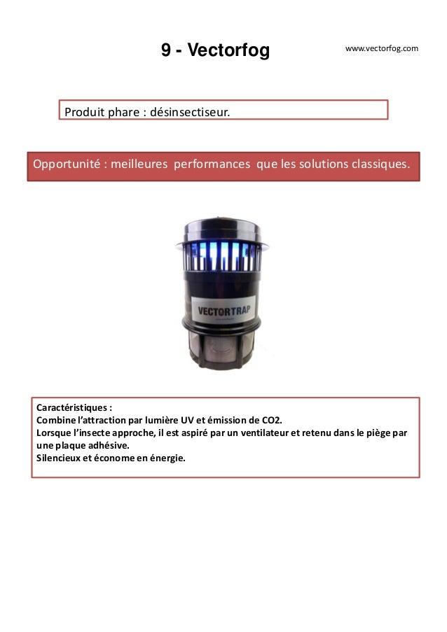 9 - Vectorfog Produit phare : désinsectiseur. Opportunité : meilleures performances que les solutions classiques. Caractér...