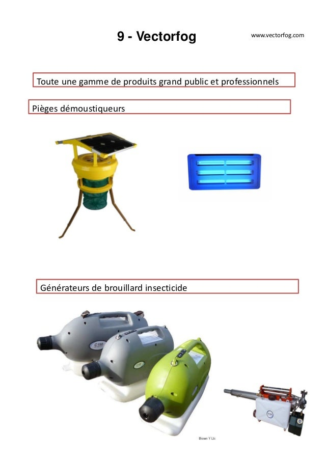 9 - Vectorfog Toute une gamme de produits grand public et professionnels www.vectorfog.com Pièges démoustiqueurs Générateu...
