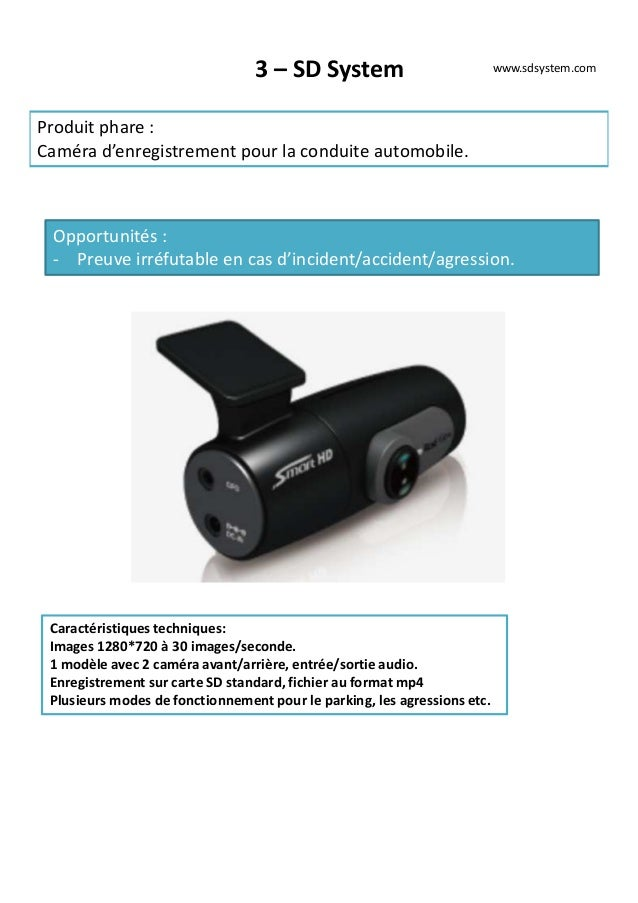 3 – SD System Produit phare : Caméra d'enregistrement pour la conduite automobile. Opportunités : - Preuve irréfutable en ...