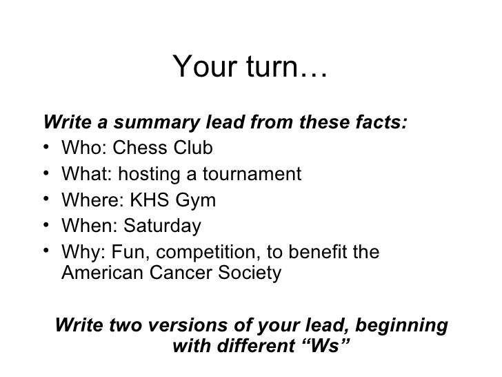 summary leads Lead (or lede) – in a news story, it's the first sentence with a summary of the most  important facts, usually 30 words or less in a feature, the lead is also at the top.