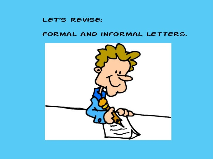 Let's revise: Formal and informal letters.