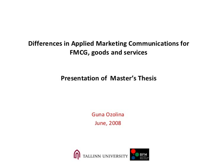 Differences in Applied Marketing Communications for  FMCG, goods and services Presentation of  Master's Thesis Guna Ozolin...