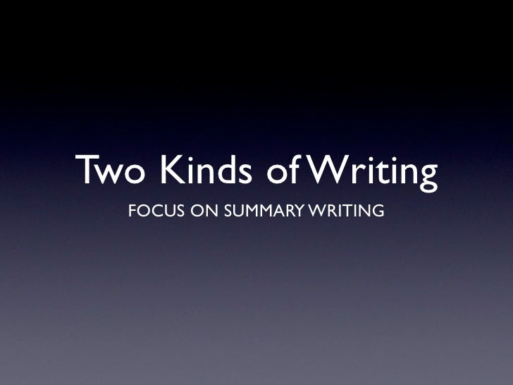 Two Kinds of Writing  FOCUS ON SUMMARY WRITING