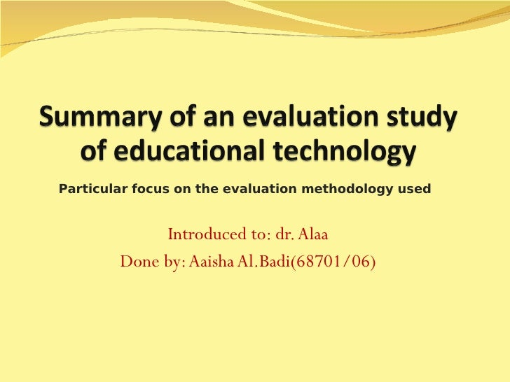 Introduced to: dr. Alaa Done by: Aaisha Al.Badi(68701/06) Particular focus on the evaluation methodology used