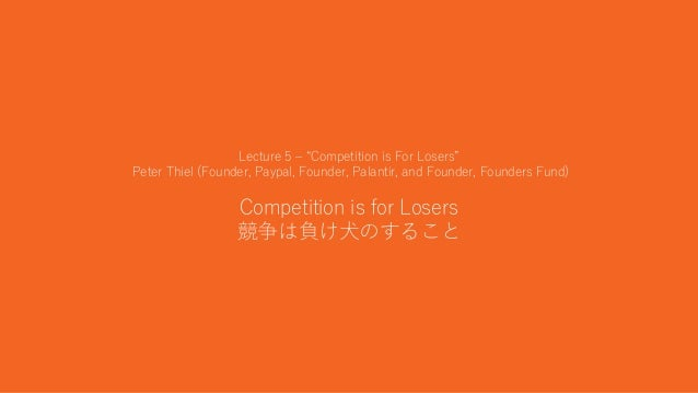 """16 Lecture 5 – """"Competition is For Losers"""" Peter Thiel (Founder, Paypal, Founder, Palantir, and Founder, Founders Fund) Co..."""